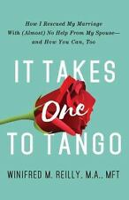 It Takes One to Tango : How I Improved My Marriage - with Absolutely No Help...