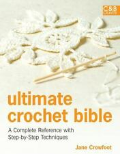 Ultimate Crochet Bible: A Complete Reference with Step-by-Step Techniques C&B C