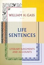 NEW - Life Sentences: Literary Judgments and Accounts by Gass, William H.