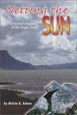 Netting the Sun: A Personal Geography of the Oregon Desert (Northwest Voices Ess