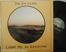 SPIN SPIN THE DOGS ~ Leave Me In Leicester ~ VINYL LP