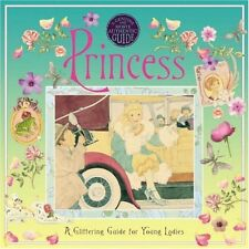 A Genuine and Moste Authentic Guide: Princess: A Glittering Guide for Young Ladi