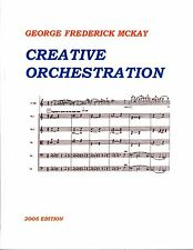 CREATIVE ORCHESTRATION-GEORGE FREDERICK MCKAY, NEW, MUSIC TEXTBOOK, 2005 EDITION