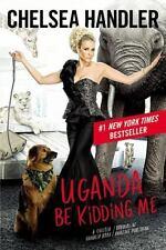 Uganda Be Kidding Me: By Handler, Chelsea