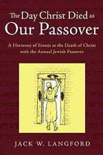 2013 Book - The Day Christ Died as our Passover by Jack W. Langford Bible Study