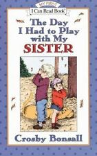 The Day I Had to Play With My Sister (My First I Can Read) by Crosby Bonsall, Go