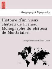 Histoire D'un Vieux Chateau De France. Monographe Du Chateau De Montataire. (...