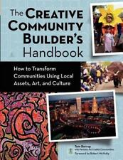 Creative Community Builder's Handbook: How to Transform Communities Using Local