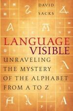 Language Visible: Unraveling the Mystery of the Alphabet from A to Z, David Sack