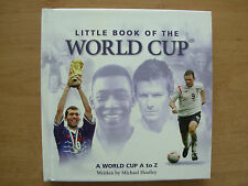 LITTLE BOOK OF THE WORLD CUP - A WORLD CUP A-Z - MICHAEL HEATLEY HB 2005