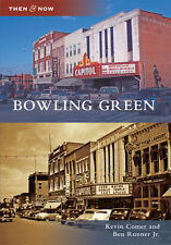 Bowling Green [Then and Now] [KY] [Arcadia Publishing]