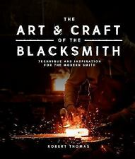 The Art and Craft of the Blacksmith: Techniques and Inspiration for the Modern