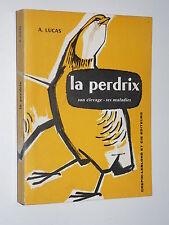 A. Lucas LA PERDRIX Son élevage Ses maladies 1963 Crépin-Leblond et Cie