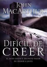 Difícil de Creer : El Alto Costo e Infinito Valor de Seguir a Jesus by John M...