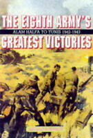 Eighth Army's Greatest Victories: Alam Halfa to Tunis 1942-1943-ExLibrary
