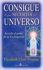 Consigue lo Que Necesites Del Universo : Accede Al Poder de Tu Yo Superior: B...