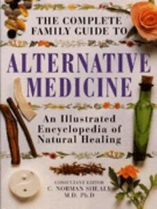 The Complete Family Guide to Alternative Medicine by Shealy, C Norman
