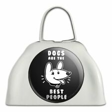 Dogs are the Best People Funny Humor White Metal Cowbell Cow Bell Instrument