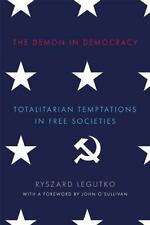 The Demon in Democracy: Totalitarian Temptations in Free Societies by Ryszard Le