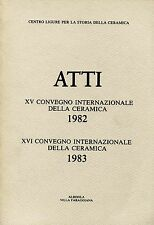 ATTI DEL XV - XVI CONVEGNO PER LA STORIA DELLA CERAMICA ALBISOLA MAGGIO 1982-83