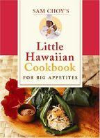 Sam Choys Little Hawaiian Cookbook for Big Appetites by Sam Choy