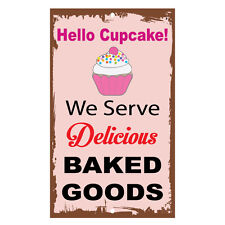 Hello Cupcake We Serve Delicious Baked Goods Novelty Funny Metal Sign 8 x 12