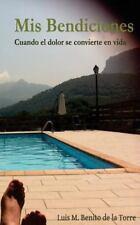 Mis Bendiciones : Cuando el Dolor Es Vida by Luis M. Benito de la Torre...