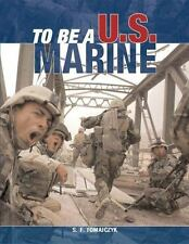 To Be A: To Be a U S Marine by S. F. (Steve) Tomajczyk (2004, Paperback,...