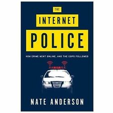 The Internet Police: How Crime Went Online, and the Cops Followed, Anderson, Nat