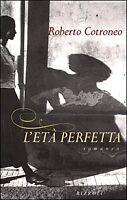 L' età perfetta - Roberto Cotroneo - RIZZOLI - 1999 - M
