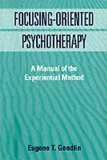 Focusing-Oriented Psychotherapy: A Manual of the Experiential Method by...
