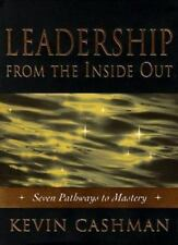 Leadership From the Inside Out, Becoming a Leader for Life, Kevin Cashman – 1998