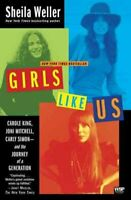 Girls Like Us : Carole King, Joni Mitchell, Carly Simon--and the Journey of a...