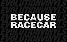 Because Racecar V1 Decal JDM Sticker Lowered FCK Stance Drift Illest Fatlace Ill
