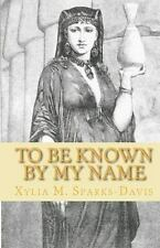 To Be Known by My Name : Recorded Names of Women in the Bible by Xylia...
