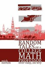 Random Tales of a College Math Professor, over-Easy, on Wry by Mick Norton...