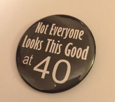 40th Birthday Badge Not Everyone Looks this Good at 40 50mm birthday gift BLACK