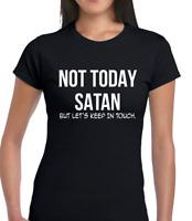 NOT TODAY SATAN FUNNY T SHIRT LADIES JOKE NOVELTY FASHION SLOGAN FUN DESIGN TOP