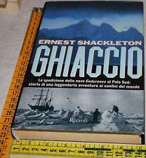 SHACKLETON Ernest - GHIACCIO - Rizzoli 1a 1999 - libri usati