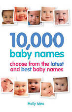 10,000 Baby Names: How to Choose the Best Name for Your Baby by Holly Ivins...