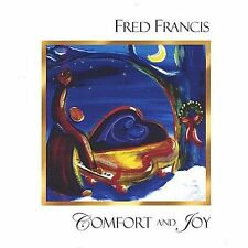 Comfort and Joy by Fred Francis (CD, Jul-2004, Faith Out Loud) Christmas