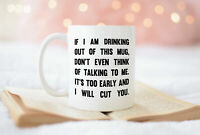 Funny Coffee Mugs If I Am Drinking Out Of This Mug Don't Even Think Of Talking