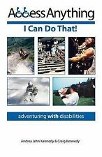 Access Anything: I Can Do That! : Adventuring with Disabilities by Craig P....