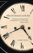 When the Eternal Can Be Met by Corey Latta (2014, Hardcover)