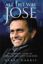 All the Way Jose: The Inside Story of Chelsea's Greatest Year Ever,Harry Harris
