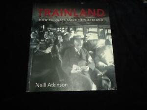 Trainland How Railways Made New Zealand by Neill Atkinson railway history