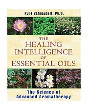 The Healing Intelligence of Essential Oils: The Science of Adva... Free Shipping