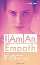 I Am an Empath: Energy Healing Guide for Empathic and Highly Sensitive Peop