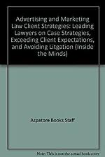 Advertising and Marketing Law Client Strategies: Leading Lawyers on Case Strateg
