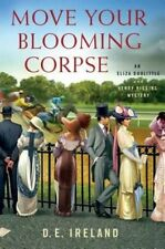 MOVE YOUR BLOOMING CORPSE - D.E. Ireland (Hardcover, 2015, Free Postage)